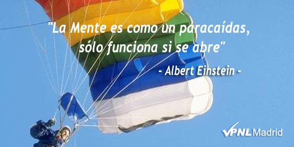 La mente es como un paracaídas solo funciona si se abre. Albert Einstein