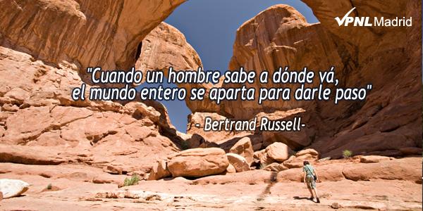 Cuando un hombre sabe donde va el mundo entero se aparta para darle paso. Bertrand Russell
