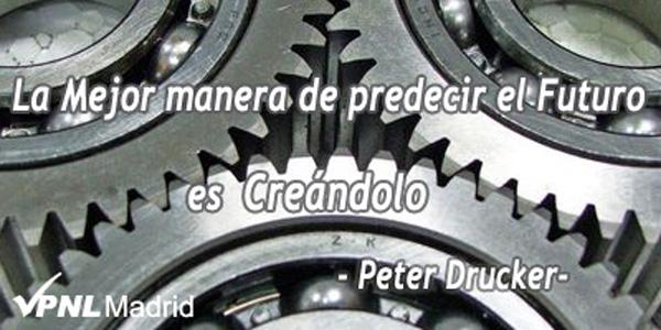 La mejor manera de predecir el Futuro, es Creándolo. Peter Drucker